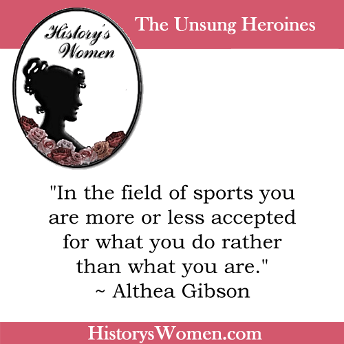 Quote by History's Women: Social Reformers: Althea Gibson - Tennis and Golf Pro