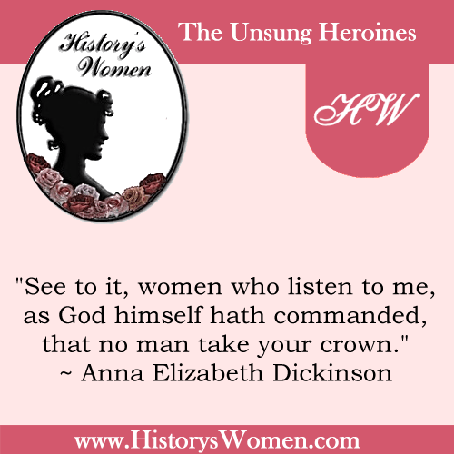 Quote by Anna Elizabeth Dickinson from HistorysWomen.com