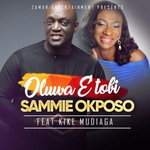 Sammie Okposo - Oluwa E Tobi feat.Kike Mudiaga