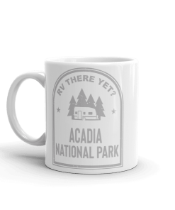 RV There Yet? Acadia National Park Camp Mug 11oz Side