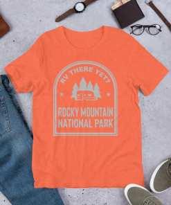RV There Yet? Rocky Mountain National Park T-Shirt (Unisex) Heather Orange