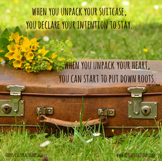 when you unpack your suitcase, you declare your intention to stay. when you unpack your heart, you can start to put down roots.