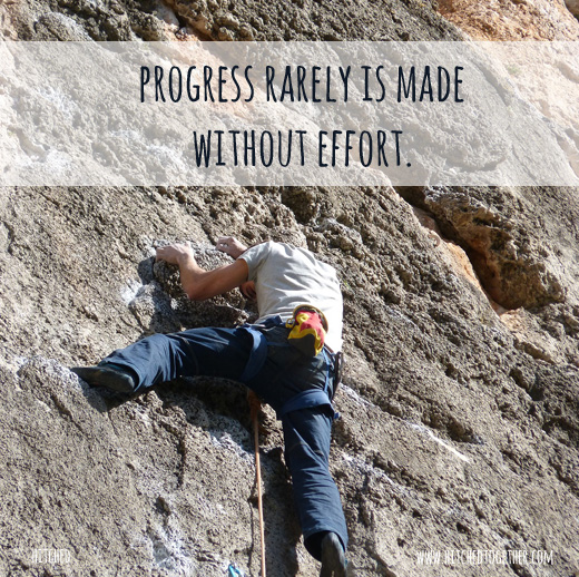 Progress is rarely made without effort