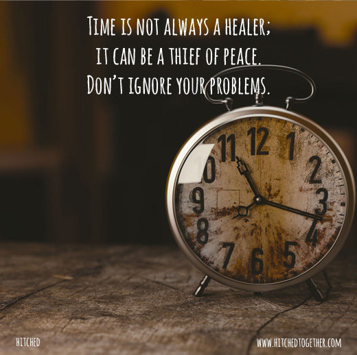 Time is not always a healer; it can be a thief of peace. Don't ignore your problems.