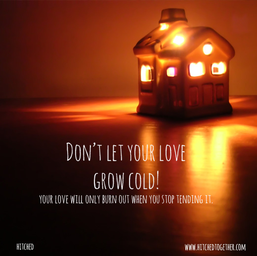 Don't let your love grow cold! your love will only burn out when you stop tending it. Is your marriage hot or cold?