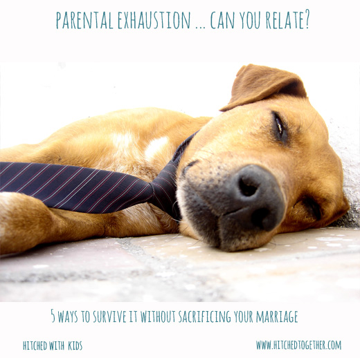 Parental Exhaustion ... 5 ways to survive it without sacrificing your marriage.