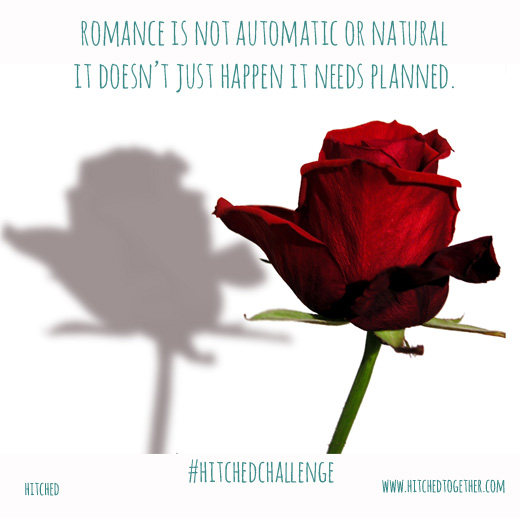 Marriage Tip! Romance doesn't happen automatically, plan it.