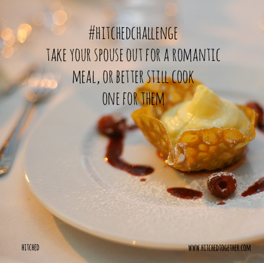 Marriage tips. A challenge for your marriage. Hitched Challenge, Take your spouse out for a romantic meal. Better still cook one for them.