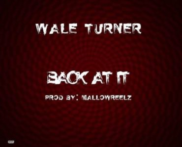 """Wale Turner – """"Back At It"""" (Freestyle)"""
