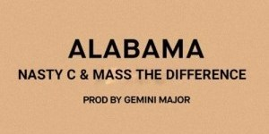Nasty C ft Mass The Difference – Alabama