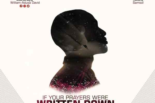 William-Adusa David - If Your Prayers Were Written Down