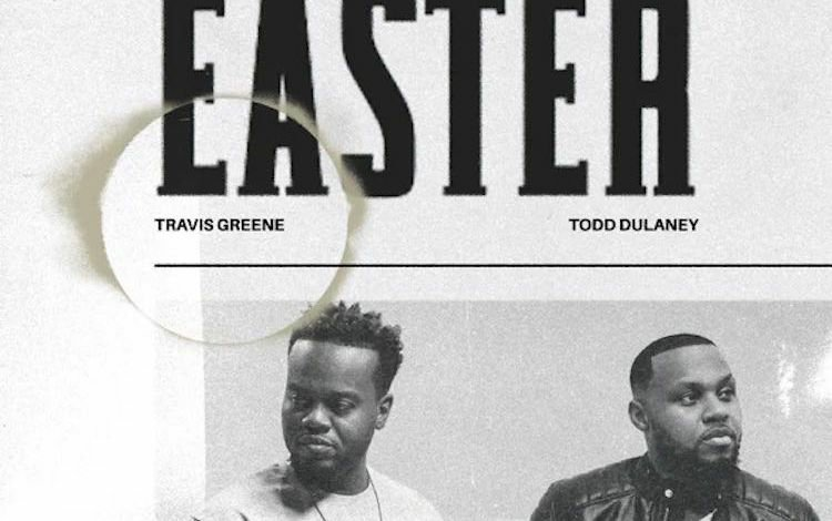 Easter by Travis Greene ft Todd Dulaney