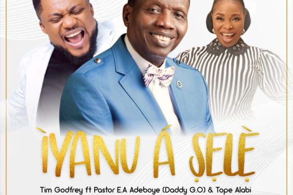 Iyanu A Sele by Tim Godfrey ft Tope Alabi and Pastor E.A Adeobye