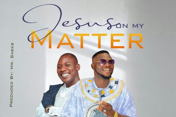 Jesus On My Matter by Solomon Oracle ft. Mr. Sheks