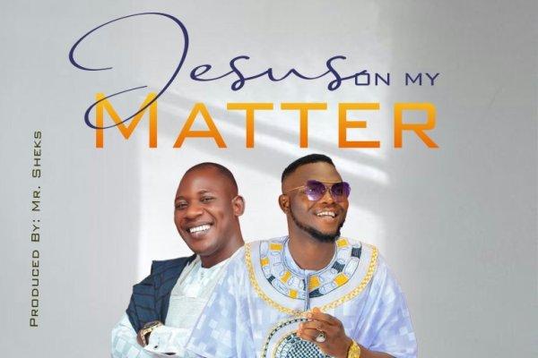 Jesus On My Matter by Solomon Oracle ft. Mr. Sheks