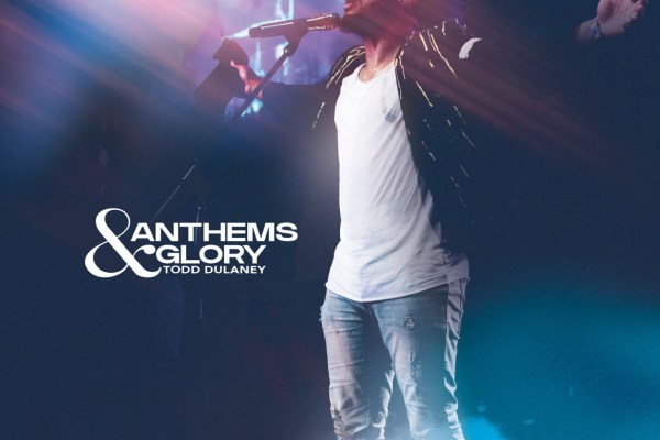 Anthem and Glory by Todd Dulaney