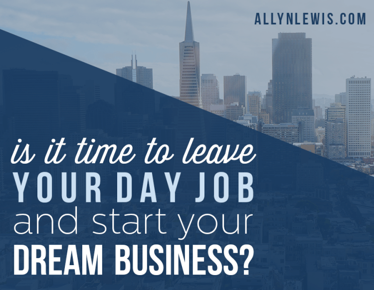 When You Should Leave Your Day Job to Start Your Dream Business