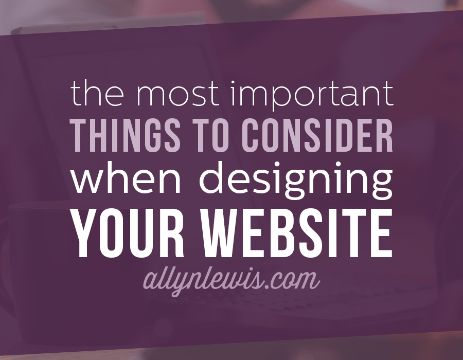 The Most Important Things to Consider When Designing a Website