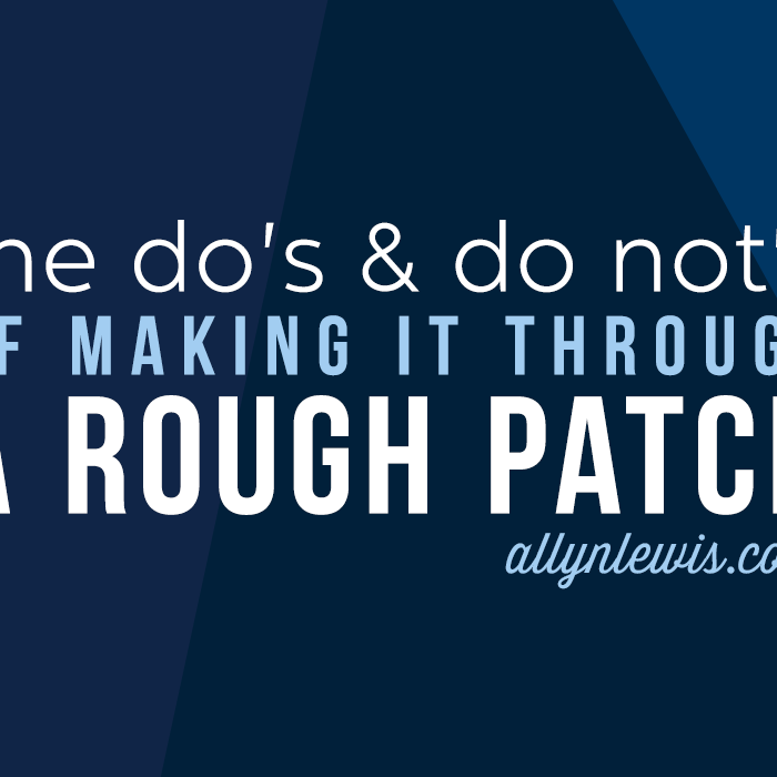 The Do's & Do Not's of Making it Through a Rough Patch