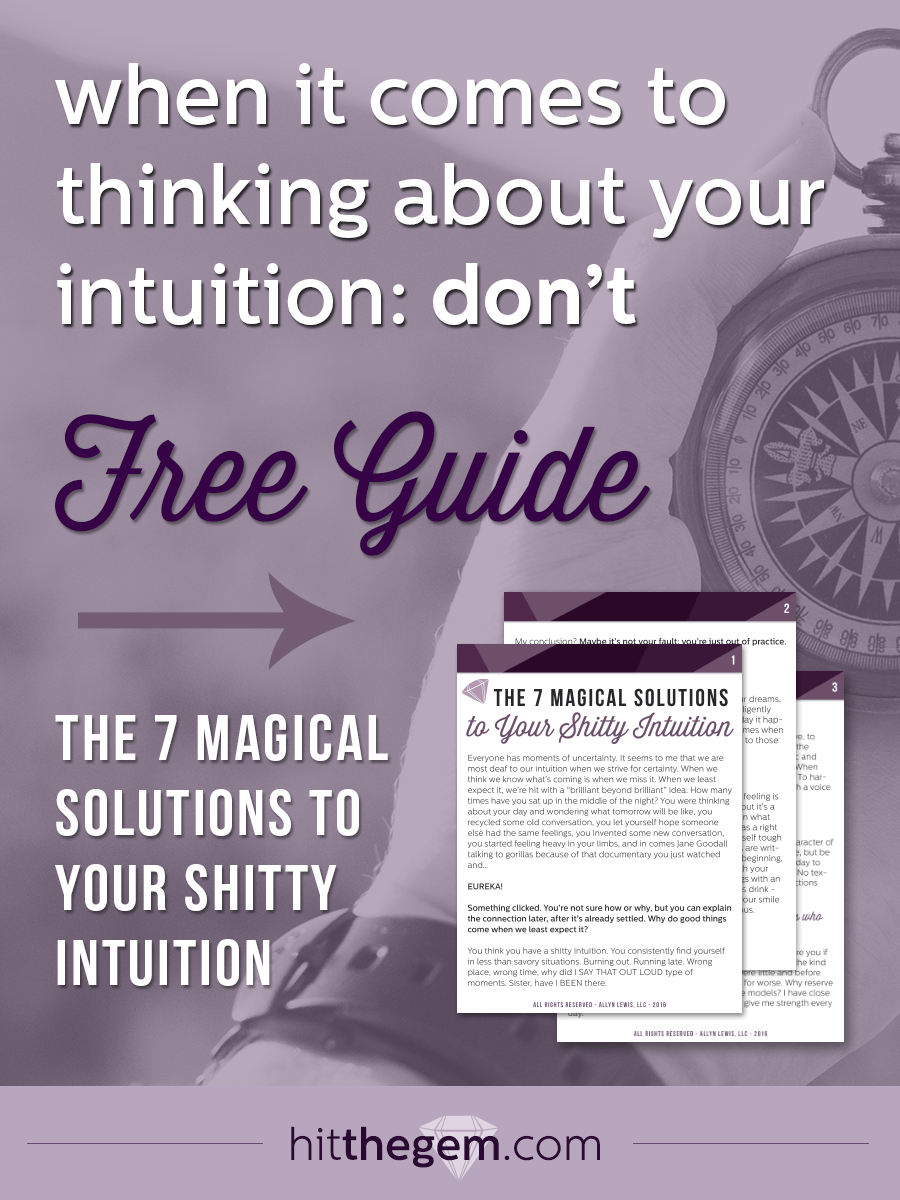 Learning to listen to your intuition is tricky business. Not to fear! Gem contributor Natalie Spanner breaks down how to realistically tune in to your gut.