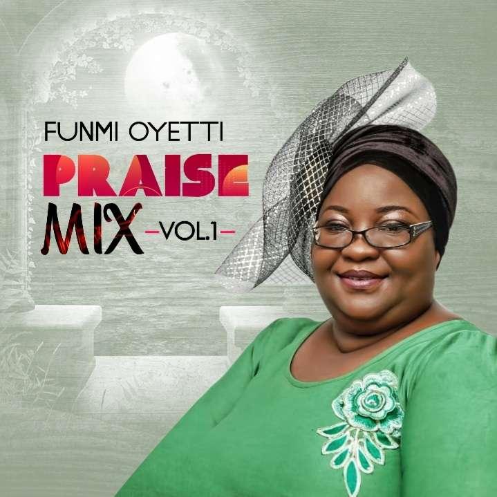 Funmi Oyetti – Praise Mix [New Music]