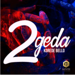 [Music] Korede Bello – 2geda (Prod by Altims)