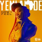 [Music] Yemi Alade – How I Feel (Prod. By Egar Boi)