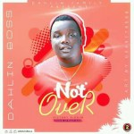 Dahlin Boss_Not Over ( Victory Riddim )