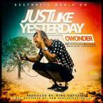 [Music] Owonder — Just Like Yesterday (Prod by King Odyssey & Masters by Sam Gertau)