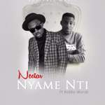 [Music] Nectar ft Kobby Words — Nyame Nti (Prod by Rayne)