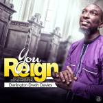 Darlington Dweh Davies – You Reign Co Produced by D' Official Jay
