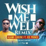 Kuami Eugene – Wish You Well (Remix) (Feat. Ice Prince)
