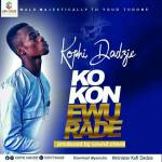 LISTEN + LYRICS: KOPHI DADZIE – KOK)N EWURADE(Prod. By Sound Check)