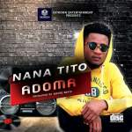 Nana Tito -Adoma -[Produced By BMore Beatz]