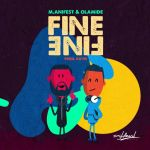 M.anifest – Fine Fine ft Olamide (Prod. by Kuvie)