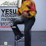NANABA AMOAKO –YESU (PROD BY JAKE ON DA BEATZ)