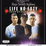 Dhope Twins ft Highbowy(Life no be easy)Prod-By-Paris Beat