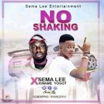 Sema Lee Ft Kwame Yogot – No Shaking(Prod By Gachios Beatz And  Mixed by Eka 1)