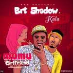 Brt Shadow X Kala – Mumu Girlfriend (Prod. Doktafraze)