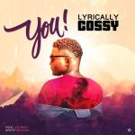 MUSIC: Lyrically Cossy – You (Prod. Joe Waxy) | @lyrically_cossy