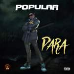 MUSIC: Popular – Para (Prod. Dr Syk) | @Popularisloud