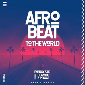 MUSIC: Energy Gad – AfroBeat To The World ft. Olamide & Pepenazi