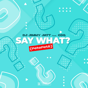 MUSIC: DJ Jimmy Jatt ft. CDQ – Say What? (Pete Pete)