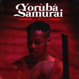 MUSIC: Ladipoe x Joeboy – Yoruba Samurai