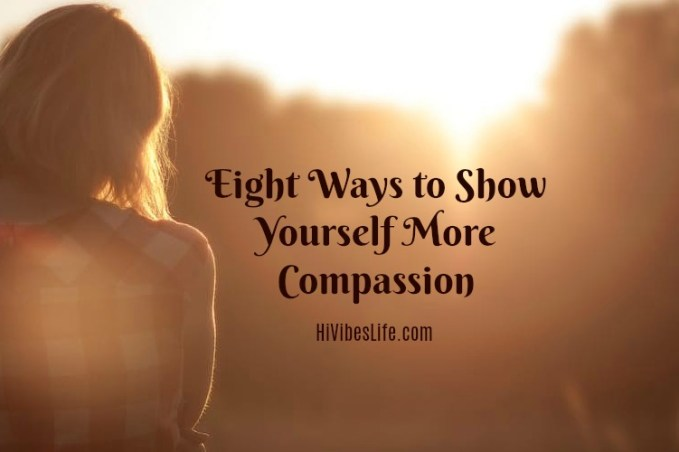 Eight ways to show yourself more compassion