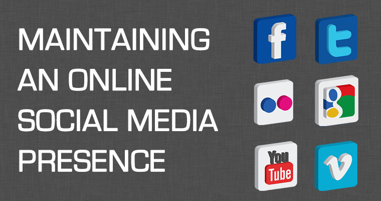 Maintaining an Online Social Media Presence