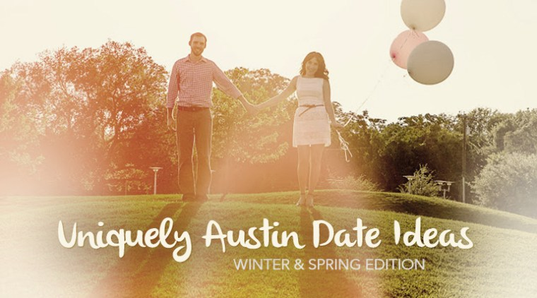 Uniquely Austin Date Ideas: Winter & Spring Edition
