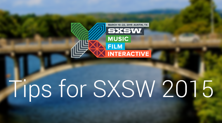 Our Tips for Surviving SXSW 2015