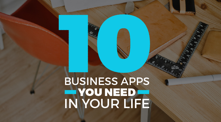 10 Business Apps You Need in Your Life