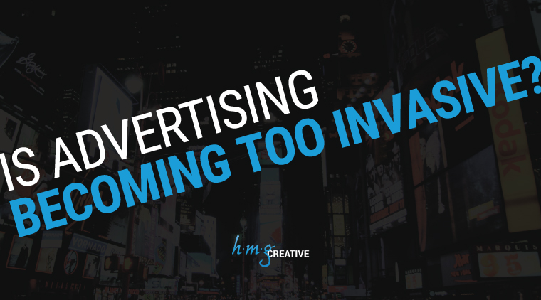 Is Advertising Becoming Too Invasive?